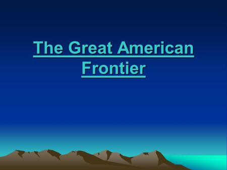 The Great American Frontier. U.S. Expansion of the West * The Louisiana Purchase * Annexation of Texas * Oregon Territory * Gadsden Purchase * Occupation.