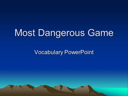 Most Dangerous Game Vocabulary PowerPoint. Tangible Part of speech: adjective Definition: capable of being touched or felt; having actual form and substance.