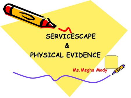 SERVICESCAPE SERVICESCAPE & PHYSICAL EVIDENCE Ms.Megha Mody.