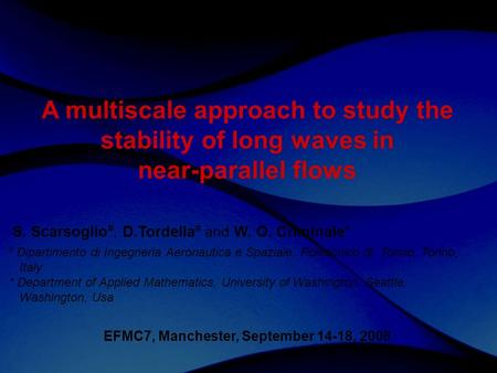 60th Annual Meeting Division of Fluid Dynamics A multiscale approach to study the stability of long waves in near-parallel flows S. Scarsoglio #, D.Tordella.
