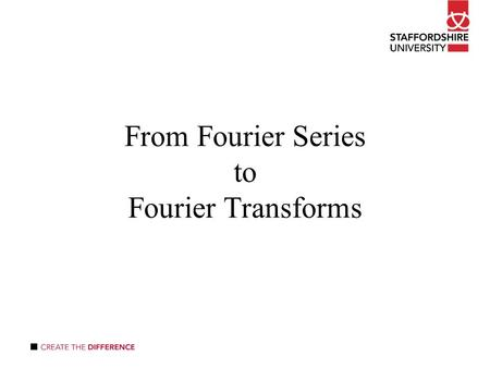 From Fourier Series to Fourier Transforms. Recall that where Now let T become large... and so ω becomes small... Fourier Transform of f(x) Inverse Fourier.