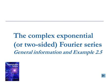 The complex exponential (or two-sided) Fourier series General information and Example 2.5.
