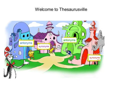 Welcome to Thesaurusville synonyms antonyms. Grade Level Expectation 5. Use reference aids such as dictionaries, thesauruses, synonym finders, and reference.