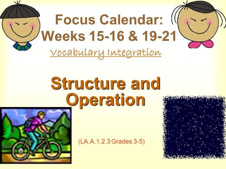 Focus Calendar: Weeks 15-16 & 19-21 Vocabulary Integration Structure and Operation (LA.A.1.2.3 Grades 3-5)