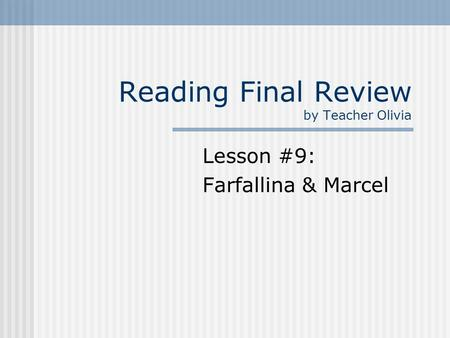 Reading Final Review by Teacher Olivia Lesson #9: Farfallina & Marcel.