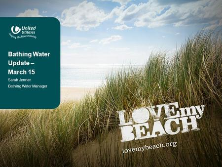 Bathing Water Update – March 15 Sarah Jenner Bathing Water Manager.