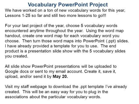 Vocabulary PowerPoint Project We have worked on a ton of new vocabulary words for this year, Lessons 1-25 so far and still two more lessons to go!!! For.