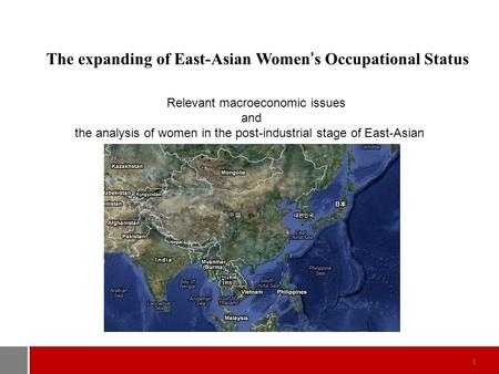 1 The expanding of East-Asian Women's Occupational Status Relevant macroeconomic issues and the analysis of women in the post-industrial stage of East-Asian.