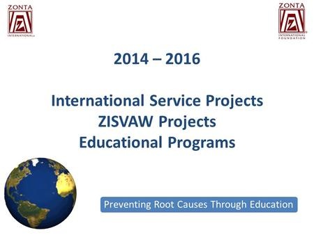 2014 – 2016 International Service Projects ZISVAW Projects Educational Programs Preventing Root Causes Through Education.