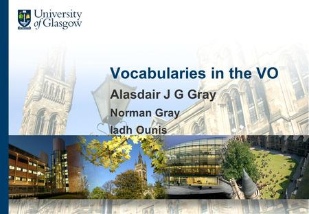 Vocabularies in the VO Alasdair J G Gray Norman Gray Iadh Ounis.