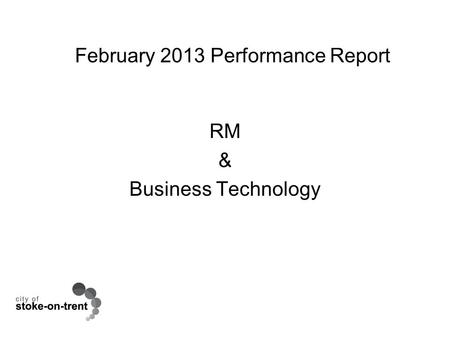 February 2013 Performance Report RM & Business Technology.