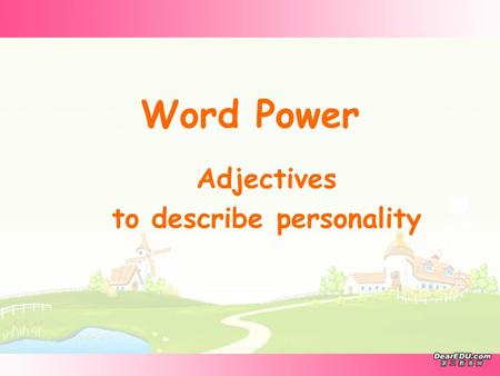 Word Power Adjectives to describe personality Think of one of your friends, and make a brief description of him/her. *warm-hearted *bad-tempered *unselfish.