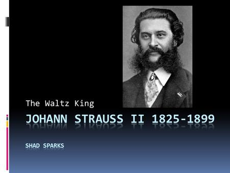 The Waltz King. Early Life  Strauss was born in St. Ulrich near Vienna Austria, on October 25, 1825.  His father's name was Johann Strauss I  He had.