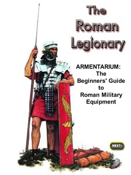 ARMENTARIUM: The Beginners' Guide to Roman Military Equipment.