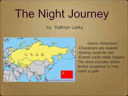 The Night Journey by: Kathryn Lasky Genre: Adventure -Characters are realistic -Setting could be real -Events could really happen The story includes action.