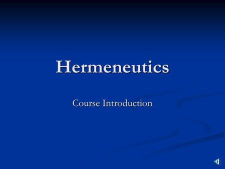 "Hermeneutics Course Introduction Quote from Donald K. Campbell in Basic Bible Interpretation ""It sometimes seems almost anything can be proved by the."