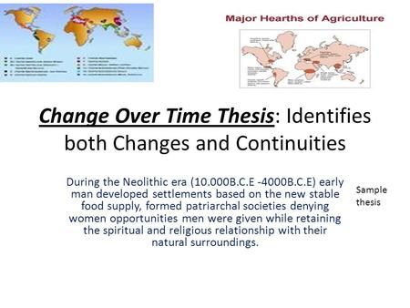 Change Over Time Thesis: Identifies both Changes and Continuities During the Neolithic era (10.000B.C.E -4000B.C.E) early man developed settlements based.