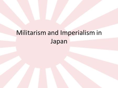 Militarism and Imperialism in Japan. 1918-1932 Japan came out of WWI with a strong economy. They began making democratic reforms Hit hard by the Depression.