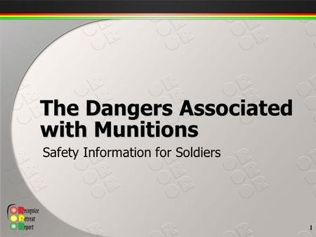 Safety Information for Soldiers The Dangers Associated with Munitions 1.