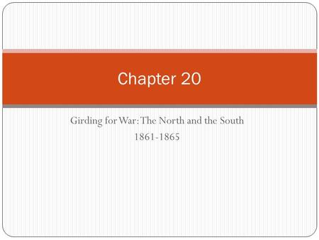 Girding for War: The North and the South 1861-1865 Chapter 20.