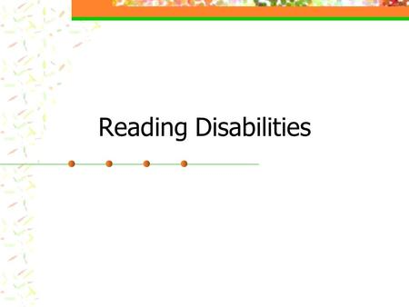Reading Disabilities. Terminolgy Congenital <strong>word</strong> blindness Dyslexia Developmental dyslexia Specific reading disability Reading disability Disability-disorder,