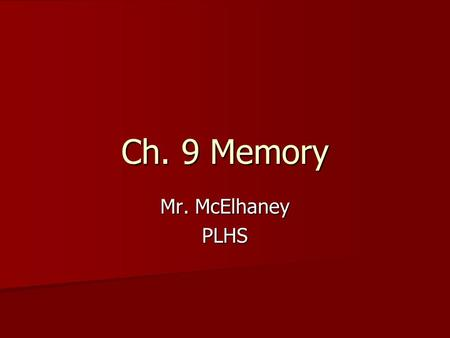 Ch. 9 Memory Mr. McElhaney PLHS. Remembering is an Active Process Memories can be lost and revised Memories can be lost and revised Types of Memory.