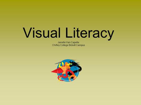 Visual Literacy Janelle Van Capelle Chifley College Bidwill Campus.