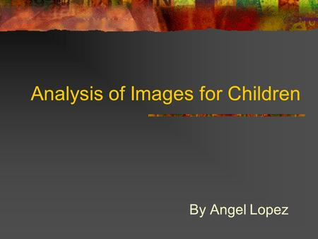 Analysis of Images for Children By Angel Lopez. Cartoon Network Salience: The characters are playing a supporting role to the words. Represented is the.