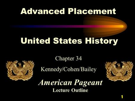 1 Chapter 34 Kennedy/Cohen/Bailey Advanced Placement United States History American Pageant Lecture Outline.