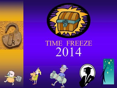 "TIME FREEZE 2014 Time Freeze! 2014 This project is an opportunity to actually ""time-freeze"" a portion of your life experiences. By the end of this project,"