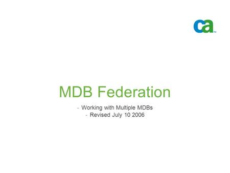 MDB Federation -Working with Multiple MDBs -Revised July 10 2006.