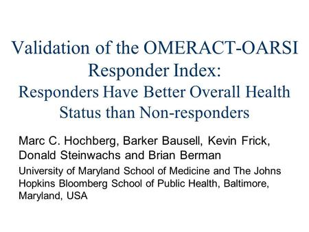Validation of the OMERACT-OARSI Responder Index: Responders Have Better Overall Health Status than Non-responders Marc C. Hochberg, Barker Bausell, Kevin.