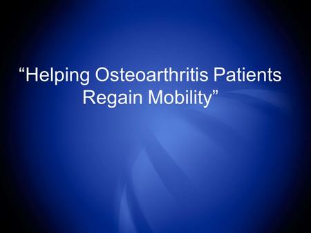 """Helping Osteoarthritis Patients Regain Mobility""."