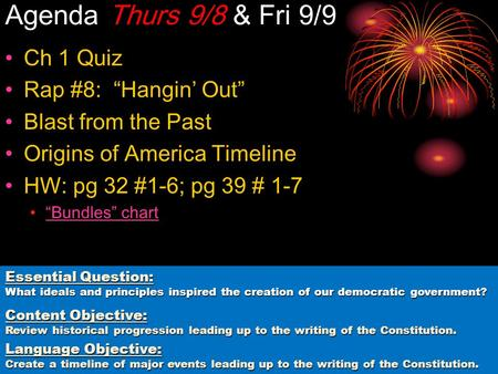 "Agenda Thurs 9/8 & Fri 9/9 Ch 1 Quiz Rap #8: ""Hangin' Out"" Blast from the Past Origins of America Timeline HW: pg 32 #1-6; pg 39 # 1-7 ""Bundles"" chart."