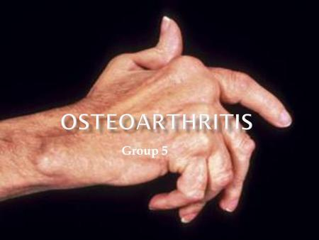 Group 5 1. What is Osteoarthritis? 2. What causes Osteoarthritis? 3. Who is at risk? 4. What are some of the symptoms? 5. How is Osteoarthritis treated?
