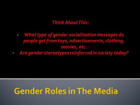 Think About This: What type of gender socialization messages do people get from toys, <strong>advertisements</strong>, clothing, movies, etc. Are gender stereotypes reinforced.