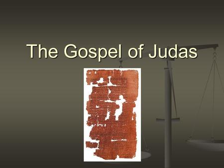The Gospel of Judas. Discovered in 1978, Egypt. Discovered in 1978, Egypt. Confirmed in 2000, NY. Confirmed in 2000, NY.