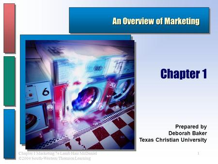 Chapter 1 Marketing 7e Lamb Hair McDaniel ©2004 South-Western/Thomson Learning 1 An Overview of Marketing Prepared by Deborah Baker Texas Christian University.