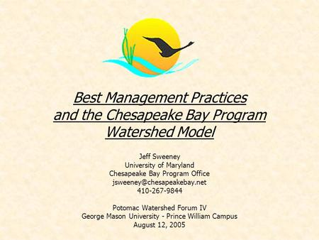 Best Management Practices and the Chesapeake Bay Program Watershed Model Jeff Sweeney University of Maryland Chesapeake Bay Program Office