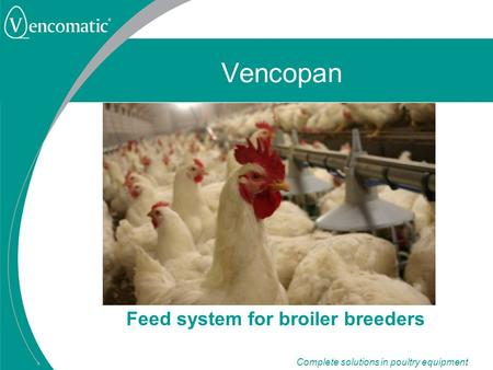 Complete solutions in poultry equipment Vencopan Feed system for broiler breeders.