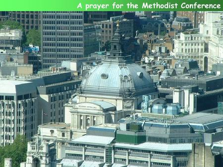A prayer for the Methodist Conference. Today is Conference Sunday for the Methodist Church in Britain. We will remember this as we come to God With our.