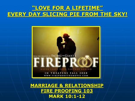 """LOVE FOR A LIFETIME"" EVERY DAY SLICING PIE FROM THE SKY! MARRIAGE & RELATIONSHIP FIRE PROOFING 103 MARK 10:1-12."