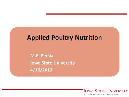 Applied Poultry Nutrition M.E. Persia Iowa State University 4/16/2012.
