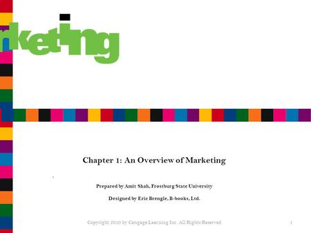 Chapter 1: An Overview of Marketing Prepared by Amit Shah, Frostburg State University Designed by Eric Brengle, B-books, Ltd. Copyright 2010 by Cengage.
