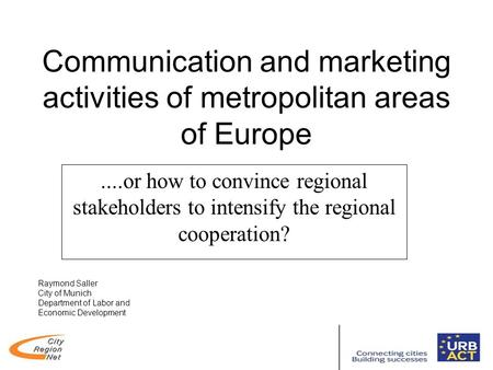 Communication and marketing activities of metropolitan areas of Europe....or how to convince regional stakeholders to intensify the regional cooperation?