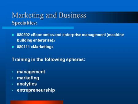 Marketing and Business Specialties: 080502 «Economics and enterprise management (machine building enterprise)» 080111 «Marketing» Training in the following.