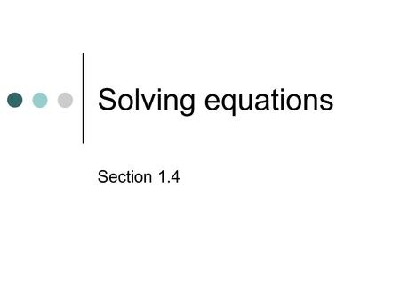 Solving equations Section 1.4.