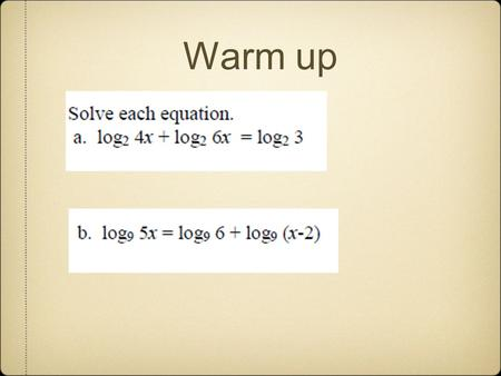 Warm up. 3.4 Solving Exponential & Logarithmic Equations Standards 13, 14.
