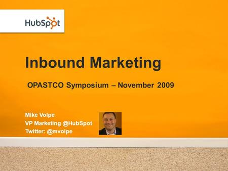 Inbound Marketing OPASTCO Symposium – November 2009 Mike Volpe VP