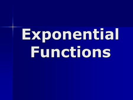 Exponential Functions. Exponential Functions and Their Graphs.